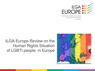 ILGA-Europe  Review  on the  H uman R ights S ituation  of LGBTI people  in Europe