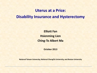 Uterus at a Price:  Disability  Insurance  and Hysterectomy Elliott Fan Hsienming Lien Ching -To Albert Ma October 2013
