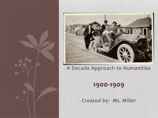 A Decade Approach to Humanities 1900-1909 Created by:   Ms. Miller