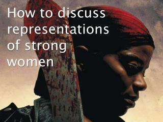 How to discuss representations of strong women