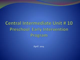 Central Intermediate Unit # 10 Preschool  Early Intervention  Program