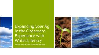 Expanding your Ag in the Classroom Experience with Water  Literacy