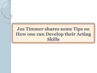Jos Timmer shares some Tips on How one can Develop their Act