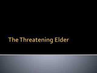The Threatening Elder