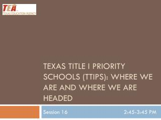 Texas Title I Priority Schools (TTIPS): Where we are and where we are headed