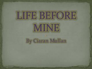 LIFE BEFORE MINE