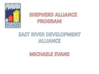 SHEPHERD ALLIANCE   PROGRAM EAST RIVER DEVELOPMENT ALLIANCE MICHAELE EVANS