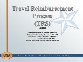 Travel  Reimbursement  Process ( TRS) AM0574 Disbursements & Travel Services Disbursements.travel@utsa.edu or  458-4213