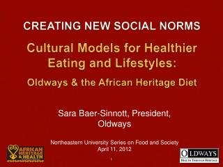 CREATING NEW SOCIAL NORMS Cultural Models for Healthier  E ating  and  Lifestyles:  Oldways & the African Heritage Diet