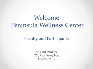Welcome   Peninsula Wellness Center  Faculty and Participants
