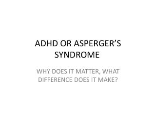 ADHD OR ASPERGER'S SYNDROME