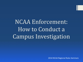 NCAA Enforcement: How to Conduct  a Campus  Investigation