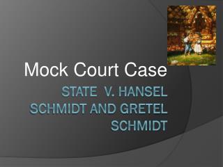 State  v. Hansel Schmidt and Gretel Schmidt