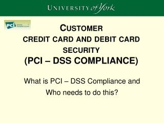 Customer  credit card and debit card  security (PCI – DSS COMPLIANCE)