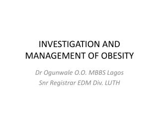 INVESTIGATION AND MANAGEMENT OF OBESITY