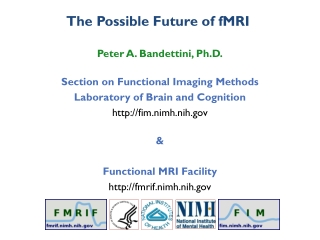 Peter A. Bandettini, Ph.D. Section on Functional Imaging Methods Laboratory of Brain and Cognition http:// fim.nimh.nih