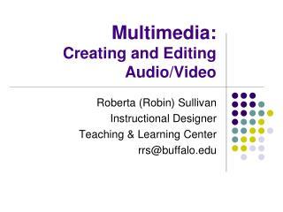 Multimedia:  Creating and Editing  Audio/Video