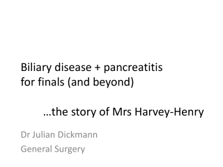 Biliary disease + pancreatitis for finals (and beyond) 	…the story of Mrs Harvey-Henry
