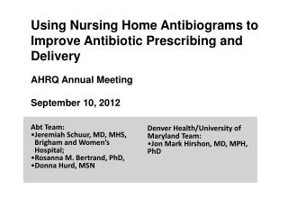 Using Nursing Home Antibiograms to Improve Antibiotic Prescribing and Delivery AHRQ Annual Meeting September 10, 2012
