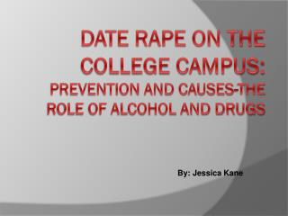 Date Rape on the College Campus: Prevention and Causes-The Role of Alcohol and Drugs