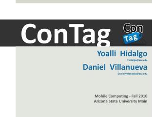 Yoalli Hidalgo Yhidalgo@ asu.edu Daniel Villanueva  Daniel.Villanueva@asu.edu Mobile Computing - Fall 2010 Arizona Sta