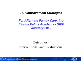 PIP Improvement Strategies For Alternate Family Care, Inc/ Florida Palms Academy - SIPP January 2012