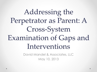 Addressing the Perpetrator as Parent: A Cross-System Examination of Gaps and Interventions
