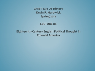 GHIST 225: US History Kevin R. Hardwick Spring 2012 LECTURE  06 Eighteenth-Century  English Political Thought in Coloni