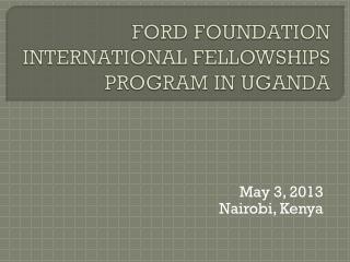 FORD FOUNDATION INTERNATIONAL FELLOWSHIPS PROGRAM IN UGANDA
