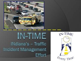 I N -TIME INdiana's  –  Traffic Incident Management Effort