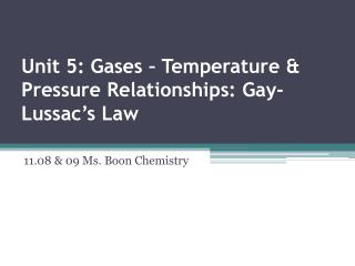 Unit 5: Gases – Temperature & Pressure Relationships: Gay-Lussac's Law