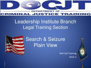 Leadership Institute Branch Legal Training Section Search & Seizure Plain View
