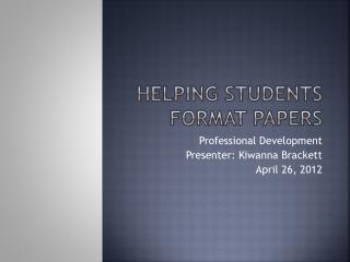Helping Students Format Papers