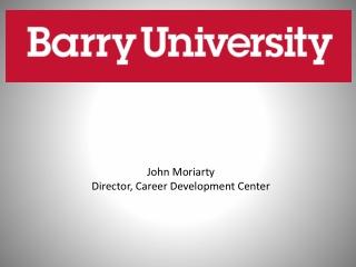 John Moriarty  Director, Career Development Center