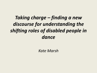 Taking charge – finding a new discourse for understanding the shifting roles of disabled people in dance