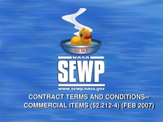 CONTRACT TERMS AND CONDITIONS--COMMERCIAL ITEMS (52.212-4) (FEB 2007)