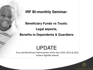IRF Bi-monthly Seminar: Beneficiary Funds vs Trusts: Legal aspects, Benefits to Dependents & Guardians  UPDATE
