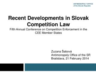 Recent  Developments in Slovak Competition Law Fifth Annual Conference on Competition Enforcement in the CEE Member Sta