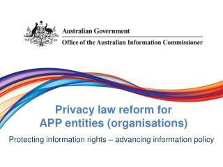 Privacy law  r eform for  APP entities (organisations)