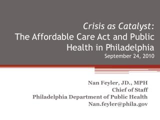 Crisis as Catalyst: The Affordable Care Act and  Public Health in  Philadelphia September 24, 2010
