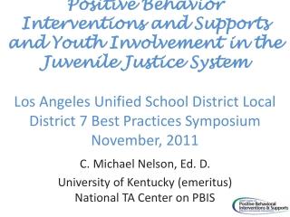C. Michael Nelson, Ed. D. University of Kentucky ( emeritus) National  TA Center on PBIS