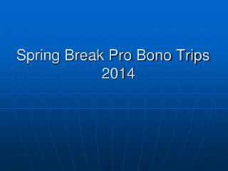 Spring Break Pro Bono Trips 2014