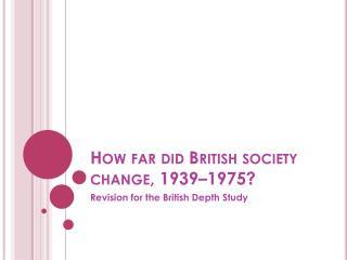 How far did British society change, 1939�1975?