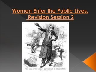 Women Enter the Public Lives.  Revision Session 2