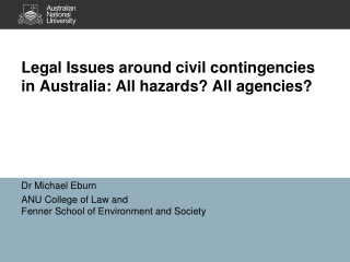 Legal Issues around civil contingencies in Australia: All hazards? All agencies?