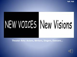 Theater Arts: Actors, Writers, Singers, Dancers…