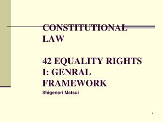 CONSTITUTIONAL LAW 42 EQUALITY RIGHTS I: GENRAL FRAMEWORK