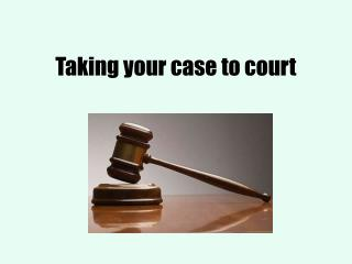 Taking your case to court