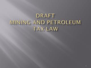 Draft Mining and petroleum Tax Law