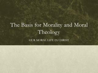 The Basis for Morality and Moral Theology